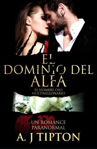 El Dominio del Alfa: Un Romance Paranormal: Volume 3 (El Hombre Oso Multimillonario)