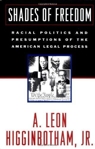 Shades of Freedom: Racial Politics and Presumptions of the American Legal Process (Race and the American Legal Process/A. Leon Higginbotham, Vol 2)