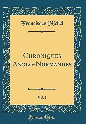 Chroniques Anglo-Normandes, Vol. 1 (Classic Reprint)