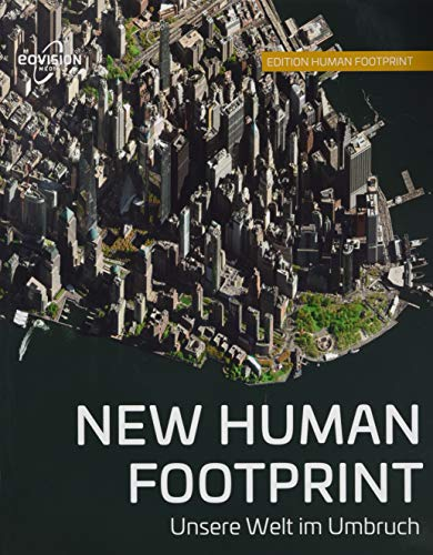NEW HUMAN FOOTPRINT: Unsere Welt im Umbruch (Edition Human Footprint)