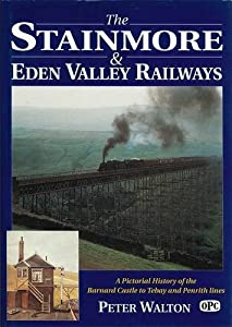 The Stainmore & Eden Valley Railways: A Pictorial History of the Barnard Castle to Tebay and Penrith Lines by Peter Walton