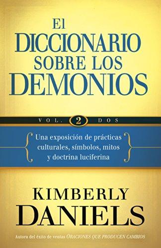 El Diccionario Sobre Los Demonios - Vol. 2: Una Exposicion de Practicas Culturales, Simbolos, Mitos y Doctrina Luciferina por Kimberly Daniels