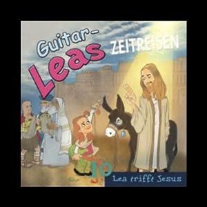Lea trifft Jesus (Guitar-Leas Zeitreisen, Teil 10)