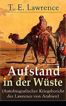 Aufstand in der Wüste (Autobiografischer Kriegsbericht des Lawrence von Arabien): Rebellion der Araber gegen das Osmanische Reich während des Ersten Weltkrieges