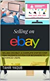 Selling on eBay: A Complete Step-by-Step eBay Business System for Beginners to Advanced Users (English Edition)