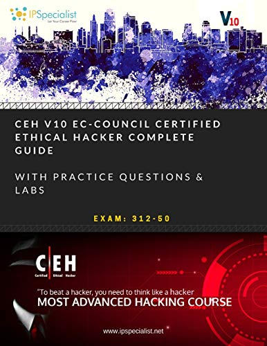CEH v10: EC-Council Certified Ethical Hacker Complete Training Guide with Practice Questions & Labs: Exam: 312-50 por IP Specialist
