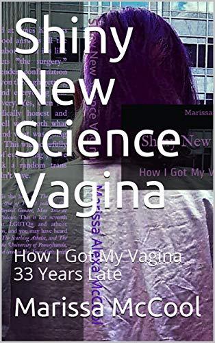 Shiny New Science Vagina: How I Got My Vagina 33 Years Late (English Edition)