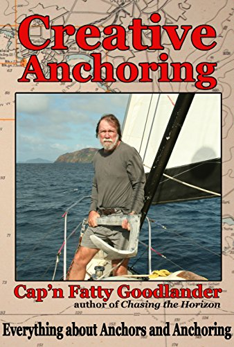 Creative Anchoring: Everything a Cruising Sailor needs to know about Anchoring, Anchor Gear & Related Skills (English Edition) por Cap'n Fatty Goodlander