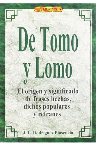El Libro De De Tomo Y Lomo. El Origen Y Significado De Frases Hechas, Dichos Populares Y Refranes