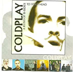 a rush of bsides to your head uk import by coldplay