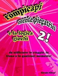 rompicapi, mente piegatrici, e la logica giochi 2! da utilizzare in viaggio, in treno o in qualsiasi momento! (Italian Edition)
