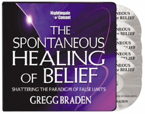 the-spontaneous-healing-of-belief-shattering-the-paradigm-of-false-limits-by-gregg-braden-nightingal