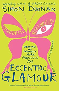Eccentric Glamour: Creating an Insanely More Fabulous You by [Doonan, Simon]