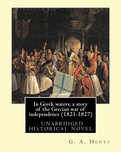 in-greek-waters-a-story-of-the-grecian-war-of-independence-1821-1827-by-g-a-henty-illustrated-by-w-s