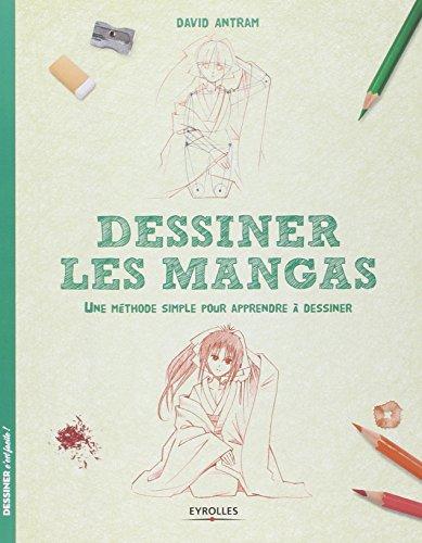 Dessiner les mangas: Une méthode simple pour apprendre à dessiner. par David Antram