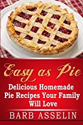 Easy as Pie: Delicious Homemade Pie Recipes Your Family Will Love by Barb Asselin (2014-06-09)