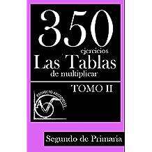 350 Ejercicios - Las Tablas de Multiplicar (Tomo II) - Segundo de Primaria: Volume 2 (Colección de Actividades de Tablas de Multiplicar para 2º de Primaria) - 9781495449703