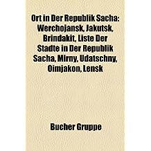 Ort in Der Republik Sacha: Werchojansk, Jakutsk, Brindakit, Liste Der Stadte in Der Republik Sacha, Mirny, Udatschny, Oimjakon, Lensk