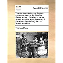 The decline & fall of the English system of finance. By Thomas Paine, author of Common sense, American crisis, Age of reason, &c. [One line of quotation] Second American edition.