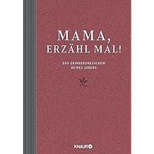 Mama, erzähl mal: Das Erinnerungsalbum deines Lebens