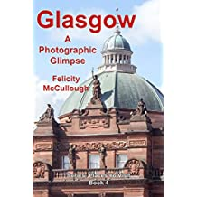 Glasgow A Photographic Glimpse (Places To Visit Book 4)