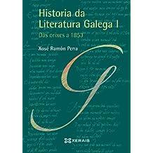 Historia da Literatura Galega I: Das orixes a 1853 (Obras De Referencia - Xerais Universitaria - Lingua E Literatura)