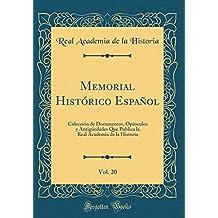 Memorial Histórico Español, Vol. 20: Colección de Documentos, Opúsculos y Antigüedades Que Publica la Real Academia de la Historia (Classic Reprint)