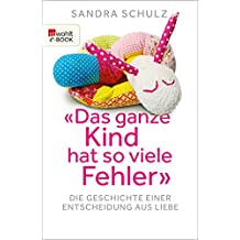 """""""Das ganze Kind hat so viele Fehler"""": Die Geschichte einer Entscheidung aus Liebe (German Edition)"""
