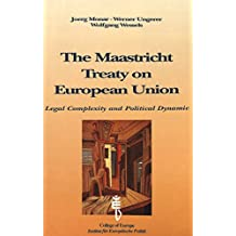 The Maastricht Treaty on European Union: Legal Complexity and Political Dynamic- Proceedings of an Interdisciplinary Colloquium organised by the ... (Conférences de Bruges - Bruges Conferences)