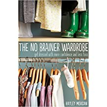 The No Brainer Wardrobe: Feel More Like Yourself (English Edition)