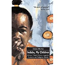 Indaba, My Children: African Tribal History, Legends, Customs And Religious Beliefs: African Tribal History, Legends, Customs and Religious Beliefs