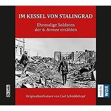 Im Kessel von Stalingrad: Ehemalige Soldaten der 6. Armee erzählen (O-Ton Feature in Kooperation mit dem WDR)