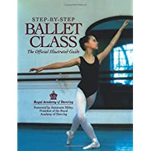 Step-By-Step Ballet Class: An Illustrated Guide to the Official Ballet Syllabus (English Edition)