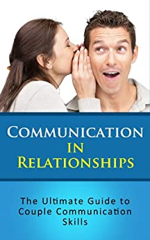 Communication in Relationships: The Ultimate Guide to Couple Communication Skills by [Jones, Lauren]