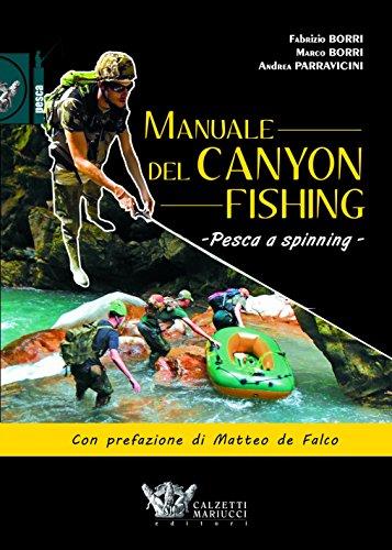 Manuale del canyon fishing. Pesca a spinning: 1 di Fabrizio Borri