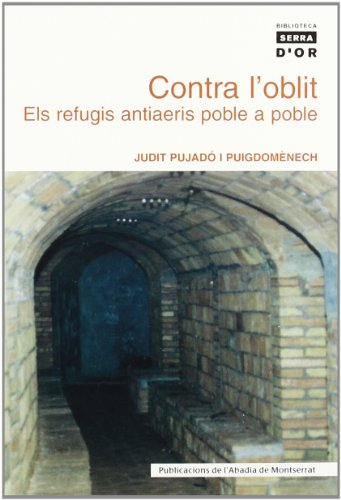 Descargar Libro Contra l'oblit. Els refugis antiaeris poble a poble (Biblioteca Serra d'Or) de Judit Pujadó i Puigdomènech
