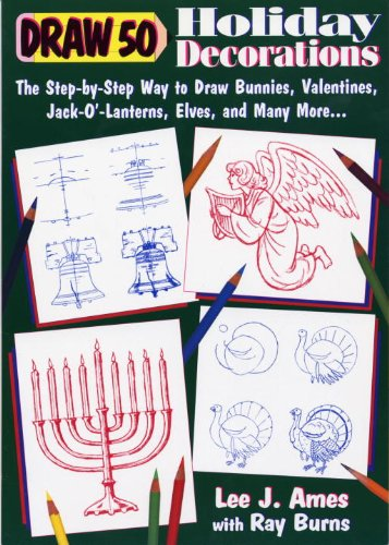 Draw 50 Holiday Decorations: The Step-By-Step Way to Draw Bunnies, Valentines, Jack-O'-Lanterns, Elves, and Many More