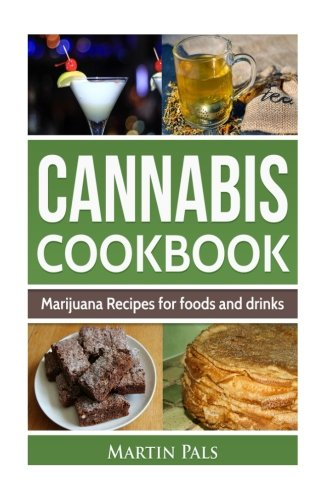 Cannabis Cookbook: Marijuana Recipes for foods and drinks