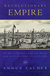 Revolutionary Empire: Rise of the English-speaking Empire from the Fifteenth Century to the 1780's by Angus Calder (1998-09-03)