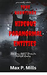 You're cordially invited to:True Scary Ghost Stories For Midnight Reading: True Haunting Experiences with Hideous Paranormal Entities.
