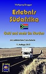 Erlebnis Südafrika: Gold und mehr im Norden - mit zahlreichen FotoSafaris (Erlebnis südliches Afrika: Reisen in der Republik Südafrika, in Namibia, Zimbabwe, Botswana und Swaziland 6)