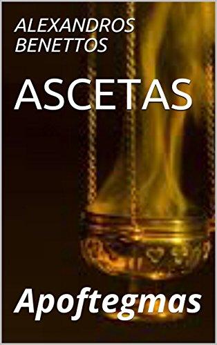 ASCETAS : Apoftegmas por ALEXANDROS BENETTOS