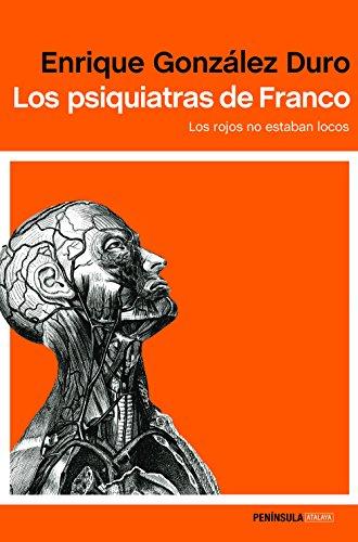 Los psiquiatras de Franco: Los rojos no estaban locos (ATALAYA) por Enrique González Duro