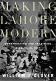 Making Lahore Modern: Constructing and Imagining a Colonial City