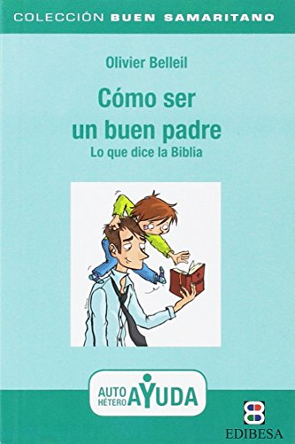 Como Ser un Buen Padre (Buen Samaritano) por OLIVER BELLEIL