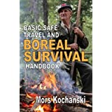 Basic Safe Travel and Boreal Survival Handbook: Gems from Wilderness Arts and Recreation Magazine by Mr. Mors Kochanski (2015-11-02)