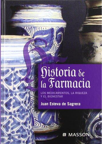 Historia de la farmacia : los medicamentos, la riqueza y el bienestar por Juan Esteva de Sagrera