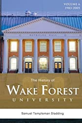 The History of Wake Forest University: Volume 6 by Samuel Templeman Gladding (2016-03-21)