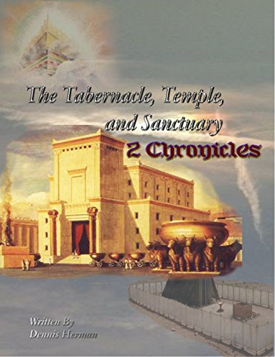 The Tabernacle, Temple, and Sanctuary: 2 Chronicles (English Edition)
