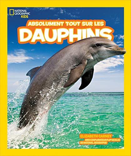 f0c6062f459 National Geographic Kids  Absolument Tout Sur Les Dauphins